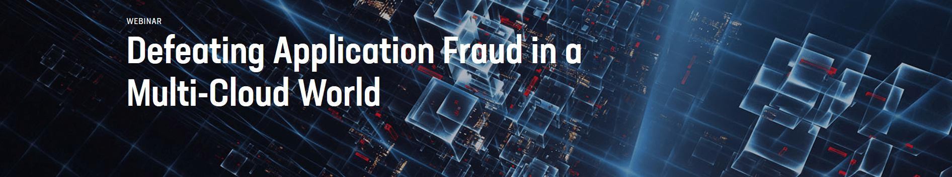 Defeating Application Fraud in a Multi-Cloud World -TechProspect Defeating Application Fraud in a Multi-Cloud World -TechProspect