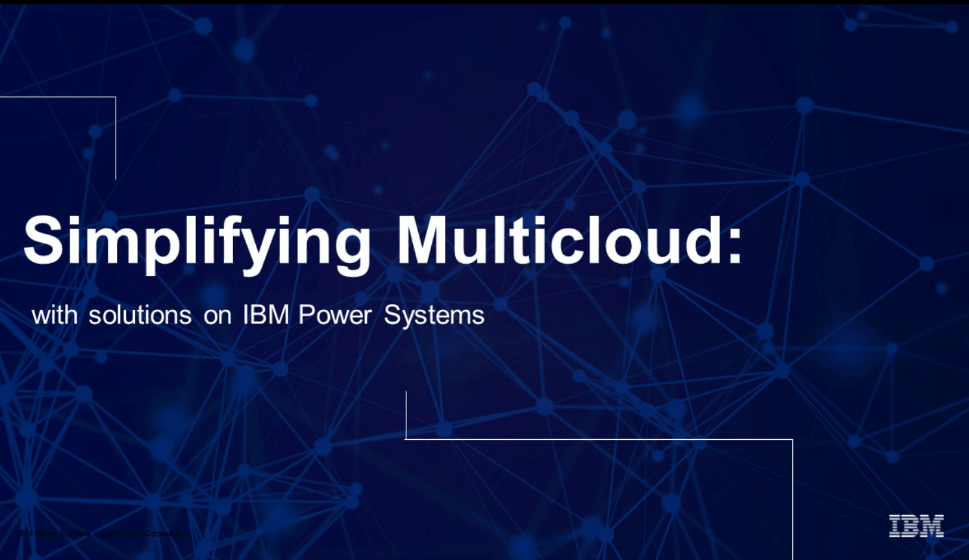 Simplify Your Multicloud Journey With IBM Power Systems -TechProspect Simplify Your Multicloud Journey With IBM Power Systems -TechProspect