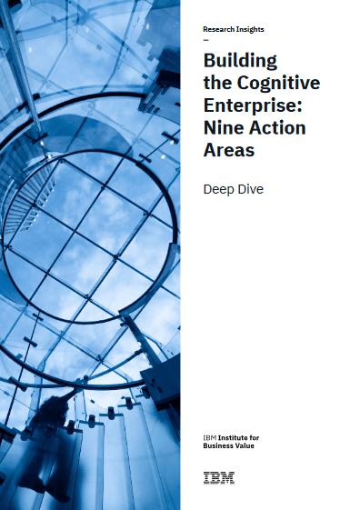 Building the Cognitive Enterprise: Nine Action Areas -TechProspect Building the Cognitive Enterprise: Nine Action Areas -TechProspect