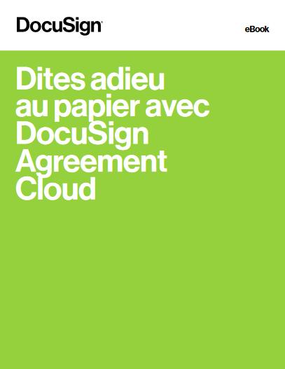Dites adieu au papier avec DocuSign Agreement Cloud -TechProspect Dites adieu au papier avec DocuSign Agreement Cloud -TechProspect