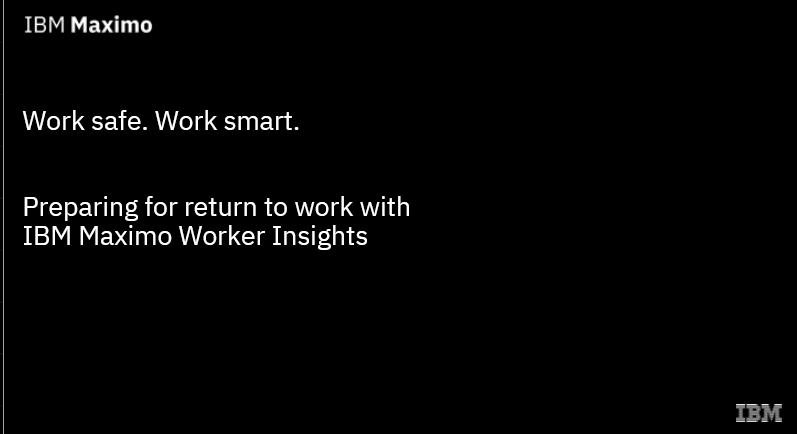 Return to work with IBM Maximo Worker Insights -TechProspect Return to work with IBM Maximo Worker Insights -TechProspect