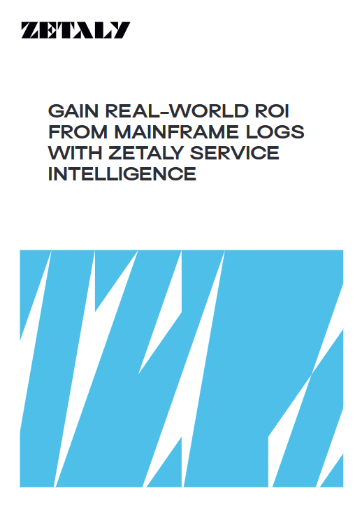 Gain Real World ROI From Mainframe Logs With Zetaly Service Intelligence -TechProspect Gain Real World ROI From Mainframe Logs With Zetaly Service Intelligence -TechProspect