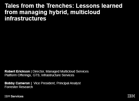 Tales from Trenches: Lessons learned from managing hybrid multicloud infrastructure (IBM + Forrester) -TechProspect Tales from Trenches: Lessons learned from managing hybrid multicloud infrastructure (IBM + Forrester) -TechProspect