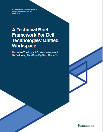 A Technical Brief Framework For Dell Technologies Unified Workspace -TechProspect A Technical Brief Framework For Dell Technologies Unified Workspace -TechProspect