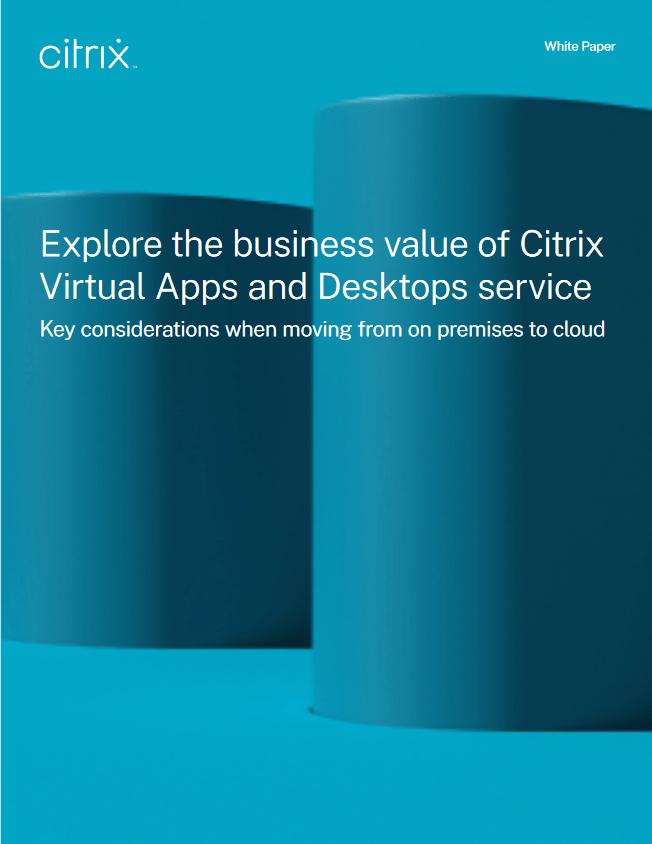 Explore the Business Value of Citrix Virtual Apps and Desktops Service -TechProspect Explore the Business Value of Citrix Virtual Apps and Desktops Service -TechProspect